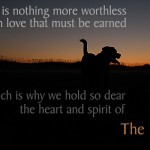 Dog Quote - There is nothing more worthless than love that must be earned, which is why we hold so dear the heart and spirit of the dog.